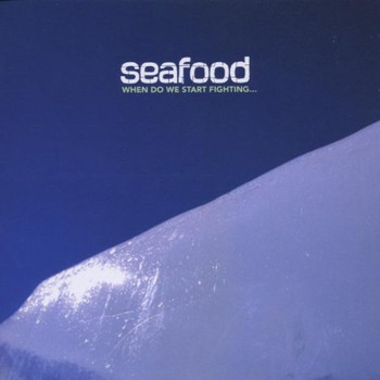 Seafood - When Do We Start Fighting