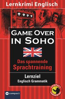 Game over in Soho: Lernziel Englisch Grammatik. Mit zahlreichen Übungen und Glossar; konzipiert für geübte Anfänger, ab B1 des Gemeinsamen Europäischen Referenzrahmens - Sarah Trenker