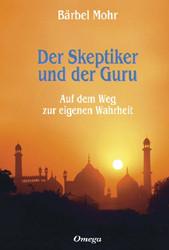 Der Skeptiker und der Guru: Auf dem Weg zur eigenen Wahrheit - Bärbel Mohr