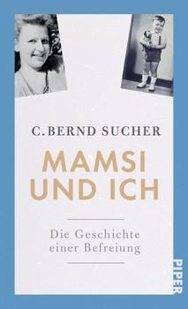 Mamsi und ich. Die Geschichte meiner Befreiung - C. Bernd Sucher  [Gebundene Ausgabe]