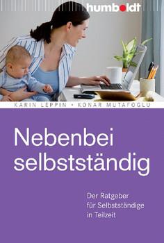 Nebenbei selbstständig. Der Ratgeber für Selbstständige in Teilzeit - Karin Leppin
