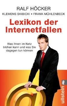 Lexikon der Internetfallen: Was Ihnen im Internet blühen kann und was Sie dagegen tun können - Ralf Höcker, (17. Mai 2010)