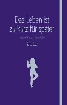 Das Leben ist zu kurz für später - Kalender. Mein Plan, mein Jahr 2019 - Alexandra Reinwarth  [Taschenbuch]