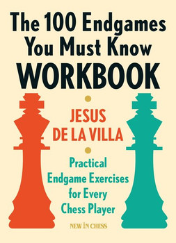 The 100 Endgames You Must Know Workbook. Practical Endgame Exercises for Every Chess Player - Jesus De la Villa  [Taschenbuch]