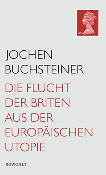 Die Flucht der Briten aus der europäischen Utopie - Jochen Buchsteiner  [Gebundene Ausgabe]