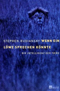 Wenn ein Löwe sprechen könnte. Die Intelligenz der Tiere - Stephen Budiansky