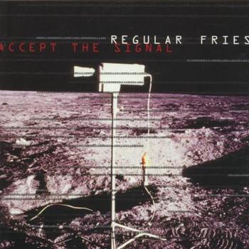 Regular Fries - Accept the Signal