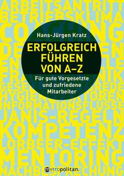 Erfolgreich führen von A-Z. Für gute Vorgesetzte und zufriedene Mitarbeiter - Hans-Jürgen Kratz  [Gebundene Ausgabe]