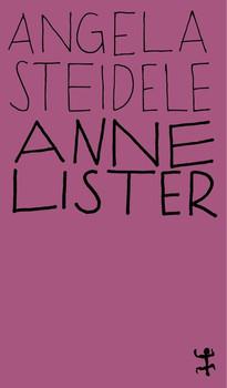 Anne Lister. Eine erotische Biographie - Angela Steidele  [Taschenbuch]