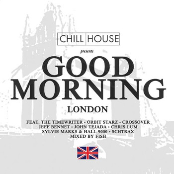 Various - Chill House Presents: Good Morning London