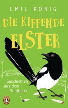 Die kiffende Elster. Geschichten aus dem Stadtpark - Emil König  [Taschenbuch]