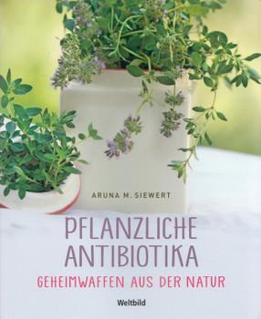 Pflanzliche Antibiotika: Geheimwaffen aus der Natur - Aruna M. Siewert [Broschiert]