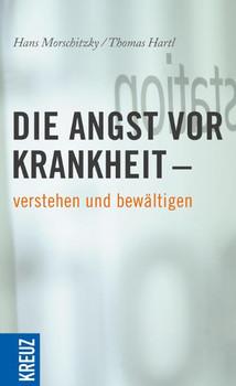 Die Angst vor Krankheit verstehen und bewältigen - Hans Morschitzky