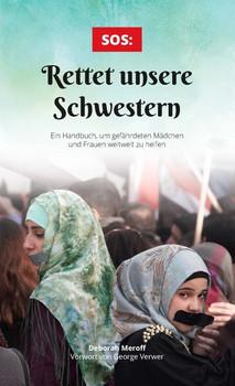 SOS: Rettet unsere Schwestern. Ein Handbuch, um gefährdeten Mädchen und Frauen weltweit zu helfen - Deborah Meroff  [Taschenbuch]