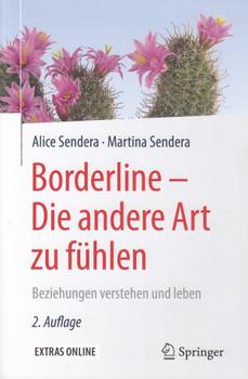 Borderline - Die andere Art zu fühlen: Beziehungen verstehen und leben - Alice Sendera & Martina Sendera [Taschenbuch, 2. Auflage 2016]