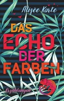 Das Echo der Farben - Alizée Korte  [Gebundene Ausgabe]