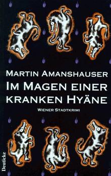 Im Magen einer kranken Hyäne: Wiener Stadtkrimi - Martin Amanshauser
