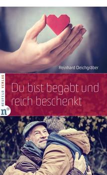 Du bist begabt und reich beschenkt - Reinhard Deichgräber  [Gebundene Ausgabe]