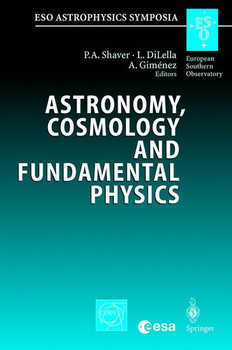 Astronomy, Cosmology and Fundamental Physics. Proceedings of the ESO/CERN/ESA Symposium Held at Garching, Germany, 4-7 March 2002 [Gebundene Ausgabe]
