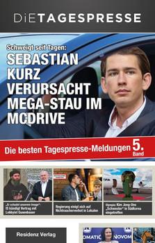 Die Tagespresse 2018. Schweigt seit Tagen: Sebastian Kurz verursacht Mega-Stau im McDrive - DIe Tagespresse  [Taschenbuch]