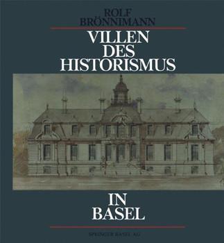 Villen des Historismus in Basel: Ein Jahrhundert grossbürgerliche Wohnkultur - BRÖNNIMANN