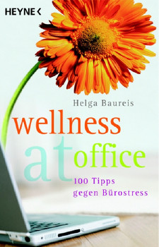 Wellness at office. 100 Tipps gegen Bürostress - Helga Baureis