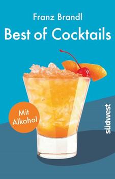 Best of Cocktails mit Alkohol. Von Whisky Sour bis Tropical Red – 70 Drinks mit Promille - Franz Brandl  [Taschenbuch]