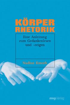 Körperrhetorik. Eine Anleitung zum Gedankenlesen und -zeigen - Nadine Kmoth