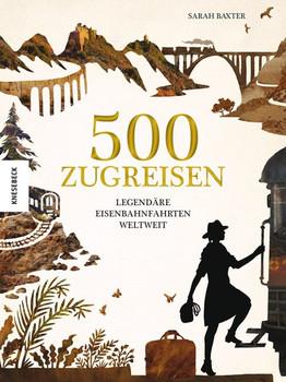 500 Zugreisen. Legendäre Eisenbahnfahrten weltweit - Sarah Baxter  [Taschenbuch]