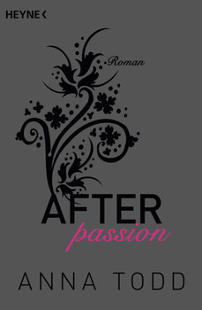AFTER: Band 1 - After passion - Anna Todd [Taschenbuch]