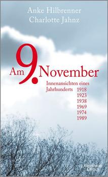 Am 9. November. Ein Datum und die deutsche Geschichte - Anke Hilbrenner  [Gebundene Ausgabe]