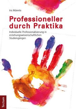 Professioneller durch Praktika. Individuelle Professionalisierung in erziehungswissenschaftlichen Studiengängen - Iris Männle