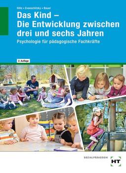 Das Kind - Die Entwicklung zwischen drei und sechs Jahren. Psychologie für pädagogische Fachkräfte - Petra Evanschitzky  [Taschenbuch]