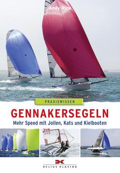 Gennakersegeln: Mehr Speed mit Jollen, Kats und Kielbooten - Rice, Andy