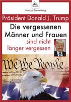 Präsident Donald J. Trump. Die vergessenen Männer und Frauen sind nicht länger vergessen - Marcus Bennettberg  [Taschenbuch]