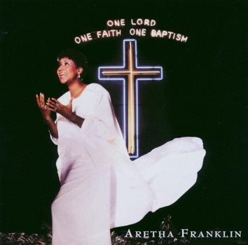Aretha Franklin - One Lord,One Faith,One Bapti