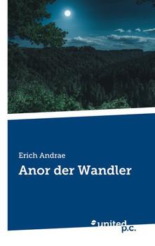 Anor der Wandler - Erich Andrae  [Taschenbuch]