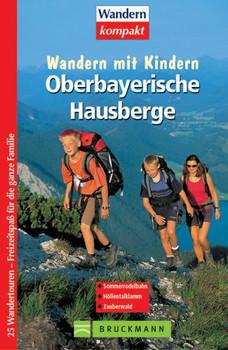 Wandern mit Kindern. Oberbayerische Hausberge: 25 Wandertouren - Freitzeitspaß für die ganze Familie - Heinrich Bauregger
