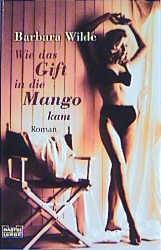 Wie das Gift in die Mango kam - Barbara Wilde