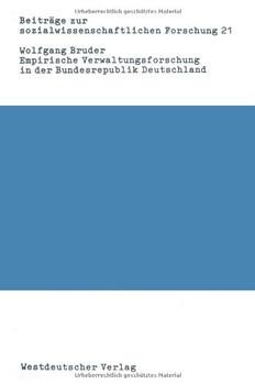 Empirische Verwaltungsforschung in der Bundesrepublik Deutschland: Eine Bibliographie-Analyse (Beiträge zur sozialwissenschaftlichen Forschung) - Bruder, Wolfgang