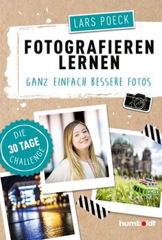 Fotografieren lernen. Ganz einfach bessere Fotos, Die 30 Tage Challenge - Lars Poeck  [Taschenbuch]