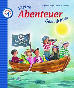 Kleine Abenteuer-Geschichten zum Vorlesen - Maja von Vogel
