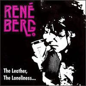 RenÚ Berg - Leather, the loneliness and your dark eyes (1992) [US-Import]