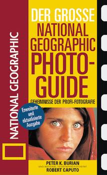 Der Große National Geographic Photoguide. Geheimnisse der Profi-Fotografie von National Geographic - Peter K. Burian