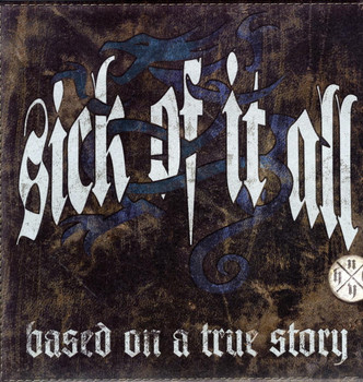 Sick of It All - Based on a True Story-Ltd.