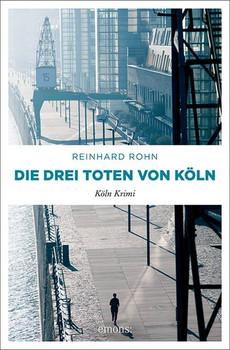 Die drei Toten von Köln. Köln Krimi - Reinhard Rohn  [Taschenbuch]
