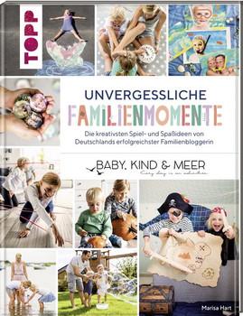 Unvergessliche Familienmomente. Die kreativsten Spiel- und Spaßideen von Deutschlands erfolgreichster Familienbloggerin - Marisa Hart  [Gebundene Ausgabe]