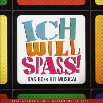 Ich Will Spass - Originalversion des deutschen Musicals [Soundtrack]