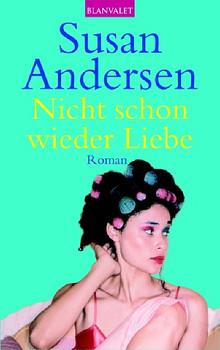 Nicht schon wieder Liebe: Roman - Susan Andersen