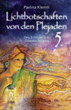 Lichtbotschaften von den Plejaden Band 5. Dein Schlüssel zum Goldenen Zeitalter - Pavlina Klemm  [Gebundene Ausgabe]